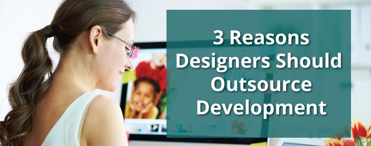 3 Reasons Designers Should Outsource Development