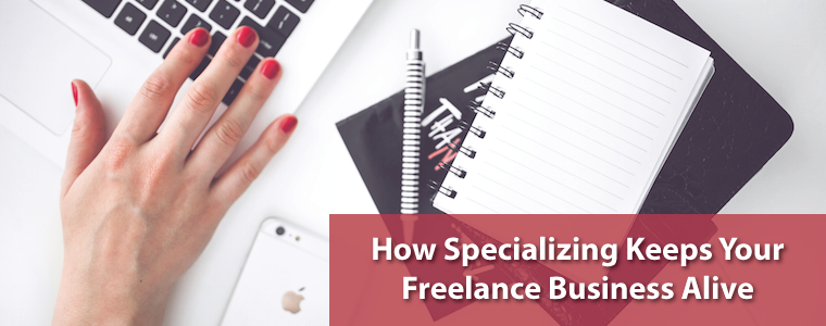 How Specializing Keeps Your Freelance Business Alive