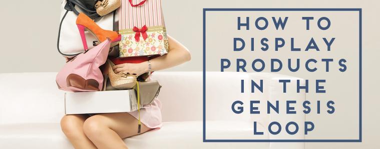 How to Display Products in the Genesis Loop
